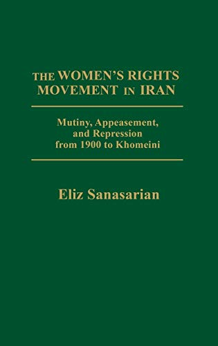 9780275908942: The Women's Rights Movement in Iran: Mutiny, Appeasement and Repression from 1900 to Khomeini