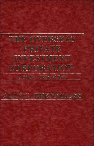 9780275909529: The Overseas Private Investment Corporation: A Study in Political Risk