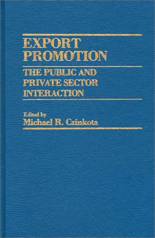 9780275909673: Export Promotion the Public and Private Sector Int: The Public and Private Sector Interaction