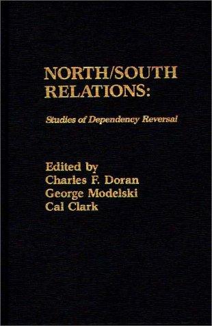 North/South Relations: Studies of Dependency Reversal.: Doran, Charles