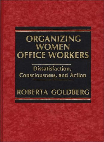 9780275909901: Organizing Women Office Workers: Dissatisfaction, Consciousness, and Action