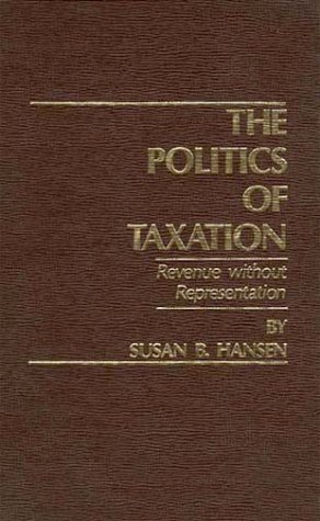 9780275909963: The Politics of Taxation: Revenue Without Representation