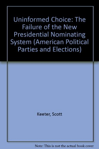 9780275910228: Uninformed Choice: The Failure of the New Presidential Nominating System (American Political Parties and Elections)