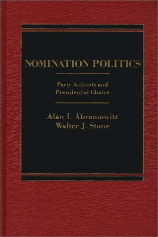 9780275911102: Nomination Politics: Party Activists and Presidential Choice