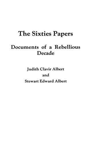 The Sixties Papers: Documents of a Rebellious: Editor-Judith Clavir Albert;