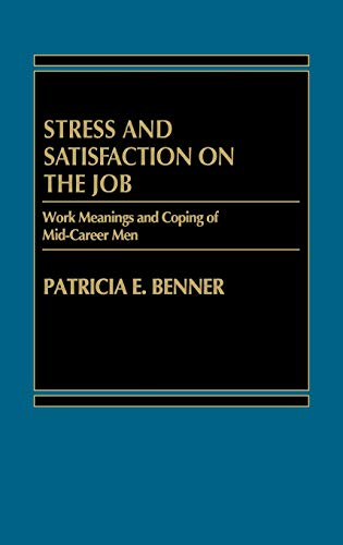 9780275911270: Stress and Satisfaction on the Job: Work Meanings and Coping of Mid-Career Men