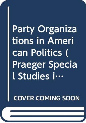 9780275911416: Party Organizations in American Politics (Praeger Special Studies in American Political Parties and Elections)