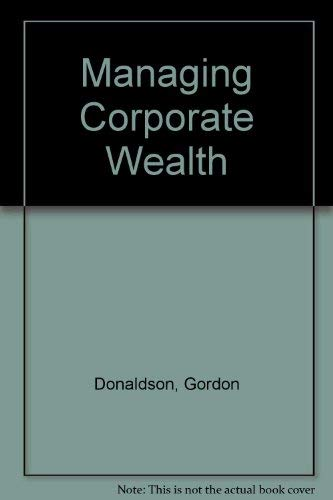 9780275911454: Managing Corporate Wealth: The Operation of a Comprehensive Financial Goals System