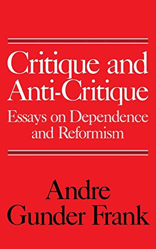 9780275911584: Critique and Anti-Critique: Essays on Dependence and Reformism