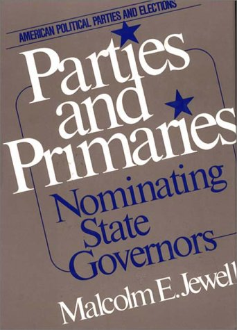 9780275911966: Parties and Primaries: Nominating State Governors (American Political Parties and Elections)
