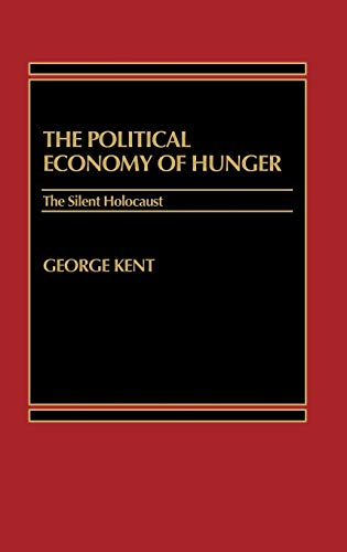 The Political Economy of Hunger: The Silent Holocaust (027591206X) by George Kent