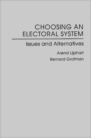 9780275912161: Choosing an Electoral System: Issues and Alternatives (American Political Parties and Elections)