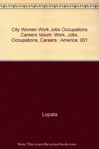 9780275912185: City Women Work Jobs Occupations Careers Volum: Work, Jobs, Occupations, Careers : America: 001
