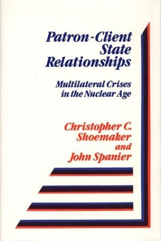 9780275912673: Patron-Client State Relationships: Multilateral Crises in the Nuclear Age