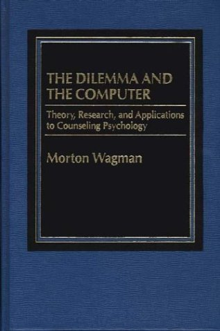 9780275912864: The Dilemma and the Computer: Theory, Research, and Applications to Counseling Psychology