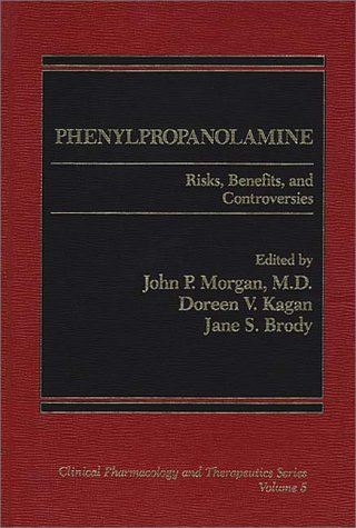 9780275913366: Phenylpropanolamine: Risks, Benefits and Controversies (Clinical Pharmacology and Therapeutics Series)