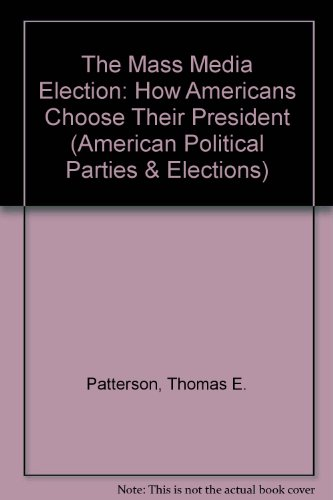 9780275915025: The Mass Media Election: How Americans Choose Their President (American Political Parties & Elections)