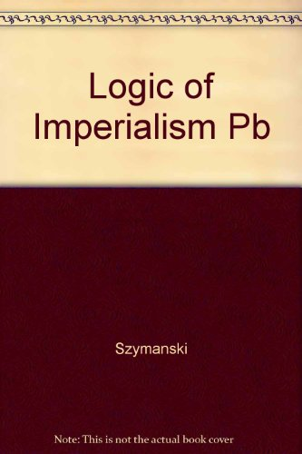 Logic of Imperialism Pb: Szymanski