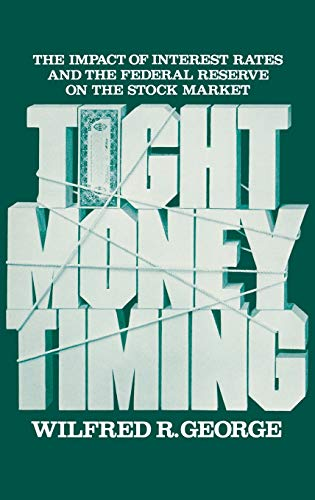 9780275917081: Tight Money Timing: The Impact of Interest Rates and the Federal Reserve on the Stock Market