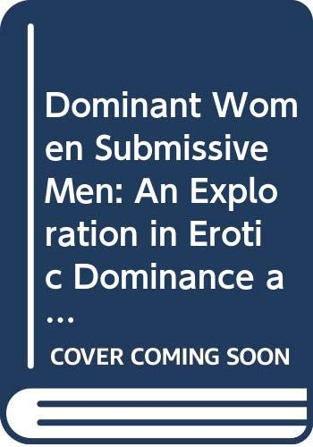 9780275917272: Dominant Women Submissive Men: An Exploration in Erotic Dominance and Submission