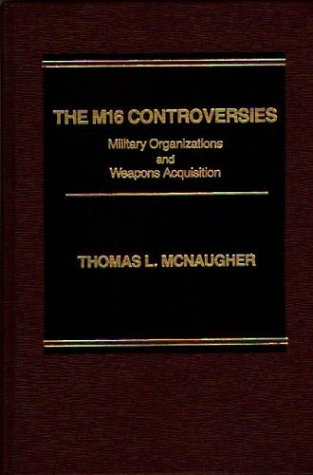 9780275917418: The M16 Controversies: Military Organizations and Weapons Acquisition (Praeger Security International)