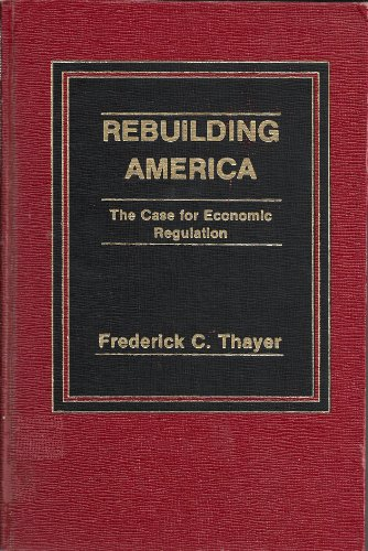9780275917500: Rebuilding America: The Case for Economic Regulation