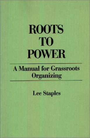 9780275918002: Roots to Power: A Manual for Grassroots Organizing