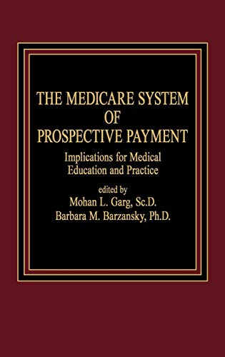 The Medicare System of Prospective Payment. Implications: Garg, Mohan L.,