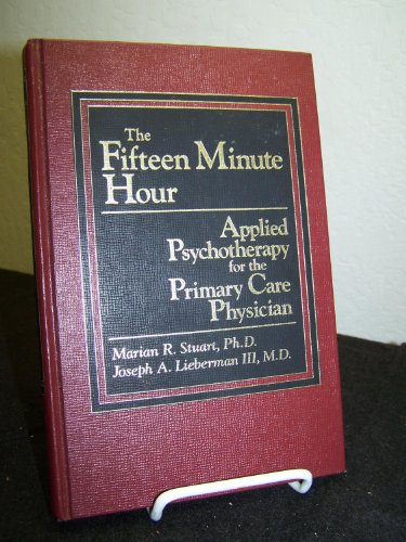 The Fifteen Minute Hour: Applied Psychotherapy for the Primary Care Physician: Stuart, Marian R.; ...
