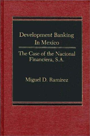 9780275920326: Development Banking in Mexico: The Case of the Nacional Financiera, S.A.