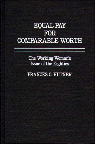 9780275920630: Equal Pay for Comparable Worth: The Working Woman's Issue of the Eighties.