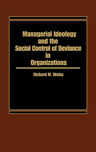 Managerial Ideology and the Social Control of: Weiss, Richard M.