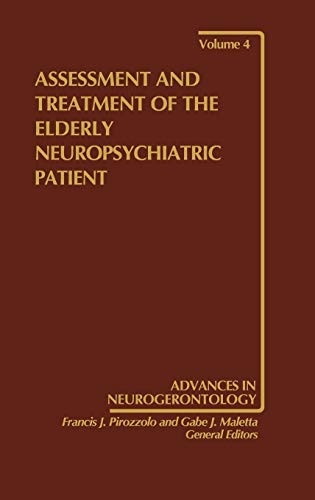 Assessment and Treatment of the Elderly Neuropsychiatric Patient (Advances in Neurogerontology, ...