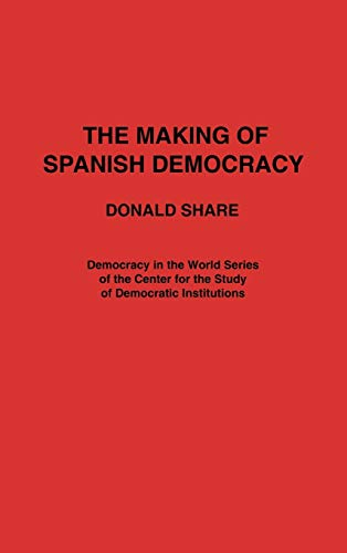 THE MAKING OF SPANISH DEMOCRACY