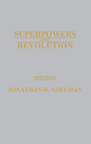 Superpowers and Revolution: Adelman, Jonathan R