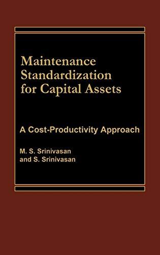Maintenance Standardization for Capital Assets: A Cost-Productivity: Srinivasan, M S
