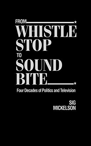 9780275923518: From Whistle Stop to Sound Bite: Four Decades of Politics and Television