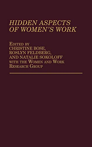 Hidden Aspects of Women's Work: Editor-Christine Bose; Editor-Roslyn Feldberg; Editor-Natalie ...