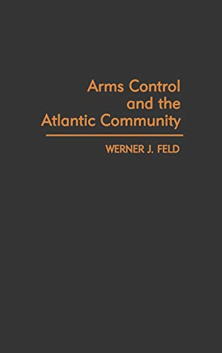 Arms Control and the Atlantic Community: Feld, Werner J.