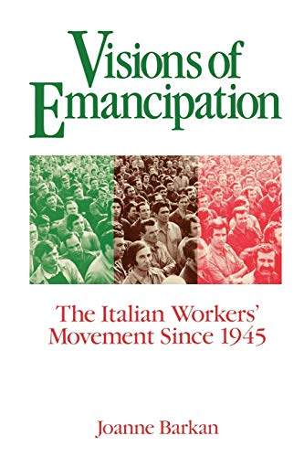 Visions of Emancipation: The Italian Worker's Movement Since 1945
