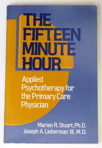 Fifteen Minute Hour: Applied Psychotherapy for the Primary Care Physician: Stuart, Marian R., ...