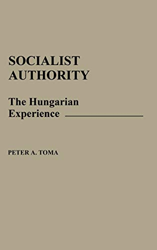 9780275926021: Socialist Authority: The Hungarian Experience