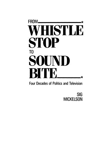 9780275926328: From Whistle Stop to Sound Bite: Four Decades of Politics and Television