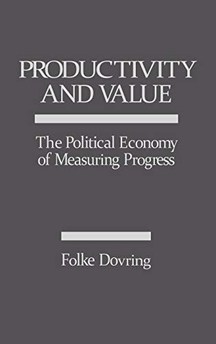 Productivity and Value: The Political Economy of Measuring Progress: Folke Dovring