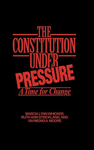The Constitution Under Pressure: A Time for: Moore, Raymond, Strickland,