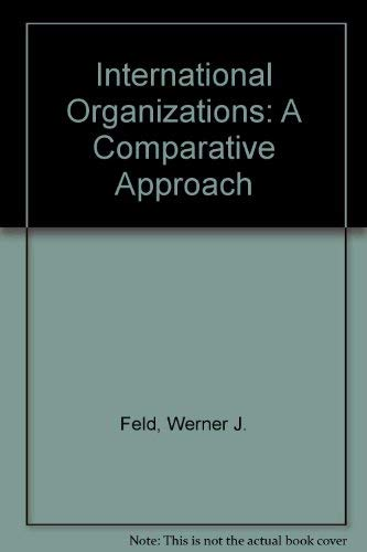9780275927202: International Organizations: A Comparative Approach