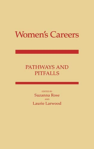 Women's Careers: Pathways and Pitfalls: Editor-Suzanna Rose; Editor-Laurie