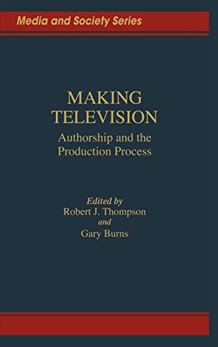 9780275927462: Making Television: Authorship and the Production Process (Media and Society Series)