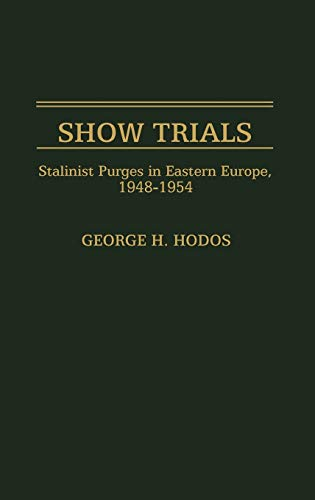 Show Trials: Stalinist Purges in Eastern Europe,: Hodos, George H.