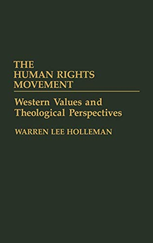 The Human Rights Movement: Western Values and Theological Perspectives: Warren Lee Holleman